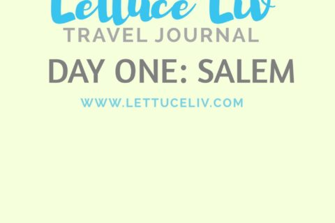 LettuceLiv's Travel Journal Day One: Salem