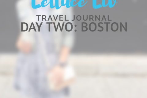 Lettuceliv's Travel Journal Day Two: Boston